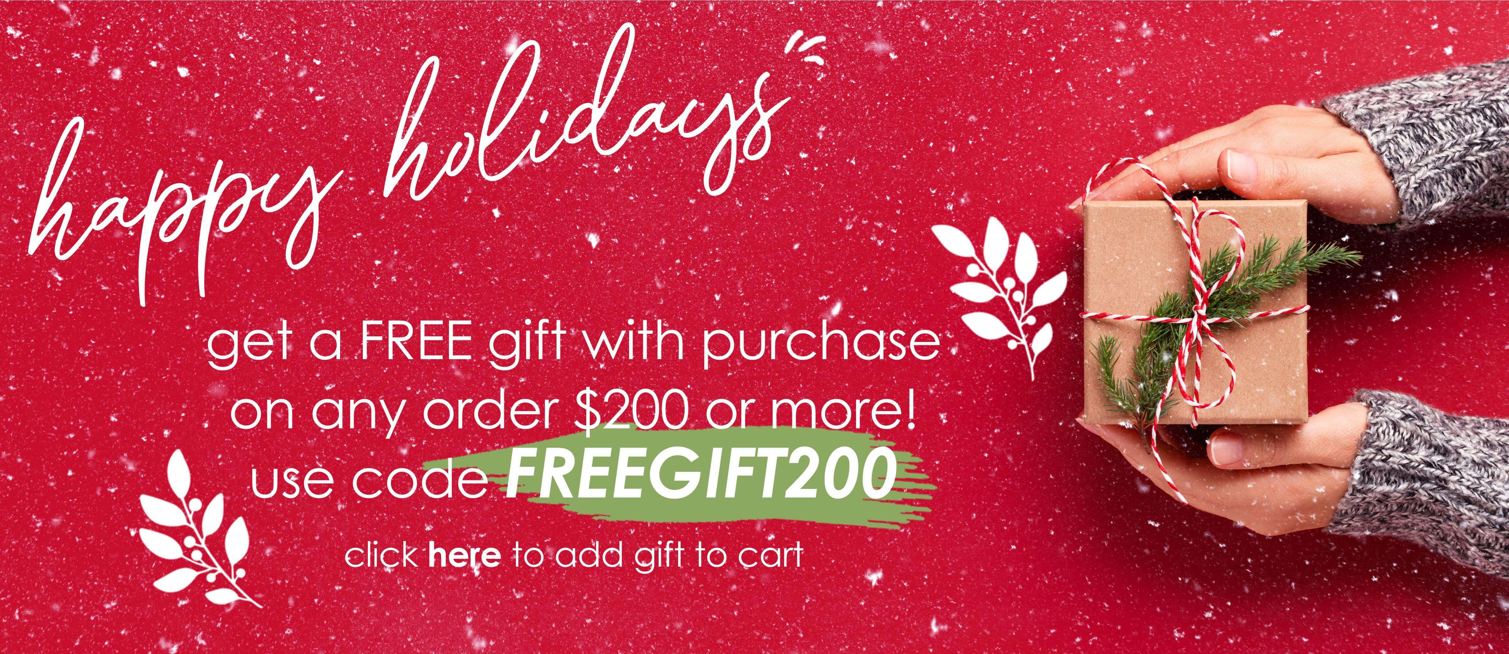 Happy holidays! Get a free gift with purchase on any order $200 or more! Use code FREEGIFT200. Click here to add gift to cart.